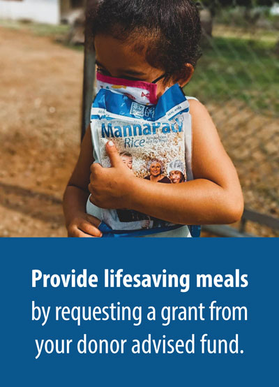 Provide lifesaving meals by requesting a grant from your donor advised fund.